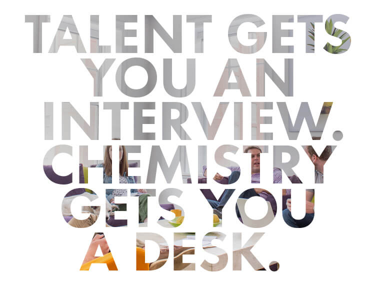 Talent gets you an interview, but chemistry gets you a desk