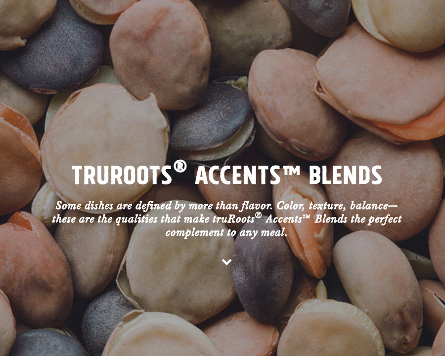 Tru Roots Accents Blends - Some dishes are defined by more than flavor. Color, texture, balance—these are the qualities that make Tru Roots Accents Blends the perfect compliment to any meal.